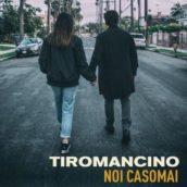 """Tiromancino: E' uscito """"Noi casomai"""", il nuovo singolo"""