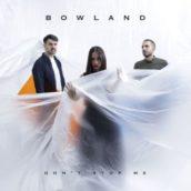 Bowland – Don't Stop Me