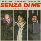 Gemitaiz, Venerus & Franco 126 – Senza di me