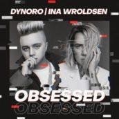 Dynoro & Ina Wroldsen – Obsessed