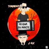 Tormento – Acqua su marte (feat. J-Ax)